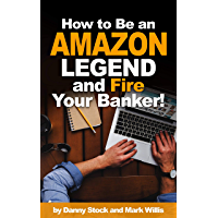 How to Be an Amazon Legend and Fire Your Banker!