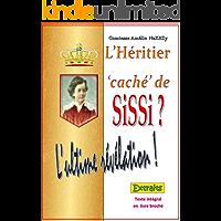 L'Héritier 'caché' de SiSSi: L'ultime Révélation (French Edition)