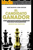 El candidato ganador: Cómo organizar campañas electorales para ganar unas elecciones (Marketing Político)