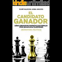 El candidato ganador: Cómo organizar campañas electorales para ganar unas elecciones (Marketing Político) (Spanish Edition)