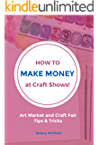 How to Make Money at Craft Shows: Art Market and Craft Fair Tips & Tricks