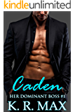 Caden: First Time Older Man Younger Woman Erotic Romance (Her Dominant Boss Book 1)