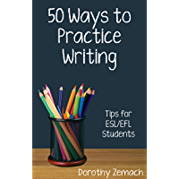 Fifty Ways to Practice Writing: Tips for ESL/EFL Students (50 Ways to Practice English) (English Edition)
