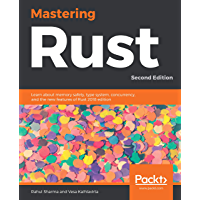 Mastering Rust: Learn about memory safety, type system, concurrency, and the new features of Rust 2018 edition, 2nd Edition