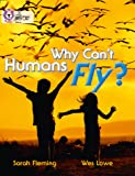 Why Can't Humans Fly?: Band 10/White (Collins Big Cat)