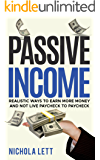 Passive Income: Realistic Ways to Earn more Money and not live Paycheck to Paycheck (money management, make money online)