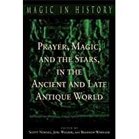 Prayer, Magic, and the Stars in the Ancient and Late Antique World