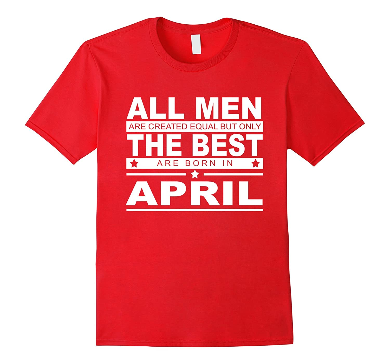 All Men Are Created Equal But Only Are Born In April T-shirt-T-Shirt