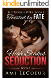 Twisted By Fate: High Stakes Seduction - Book 1 - Angela (The Tilson Sisters)