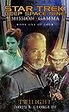 Mission Gamma Book One: Twilight: Star Trek Deep Space Nine (Star Trek: Deep Space Nine)