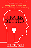 Learn Better: Mastering the Skills for Success in Life, Business, and School, or How to  Become an Expert in Just About Anything (English Edition)