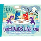 Dinosaurs Live On!: and other fun facts