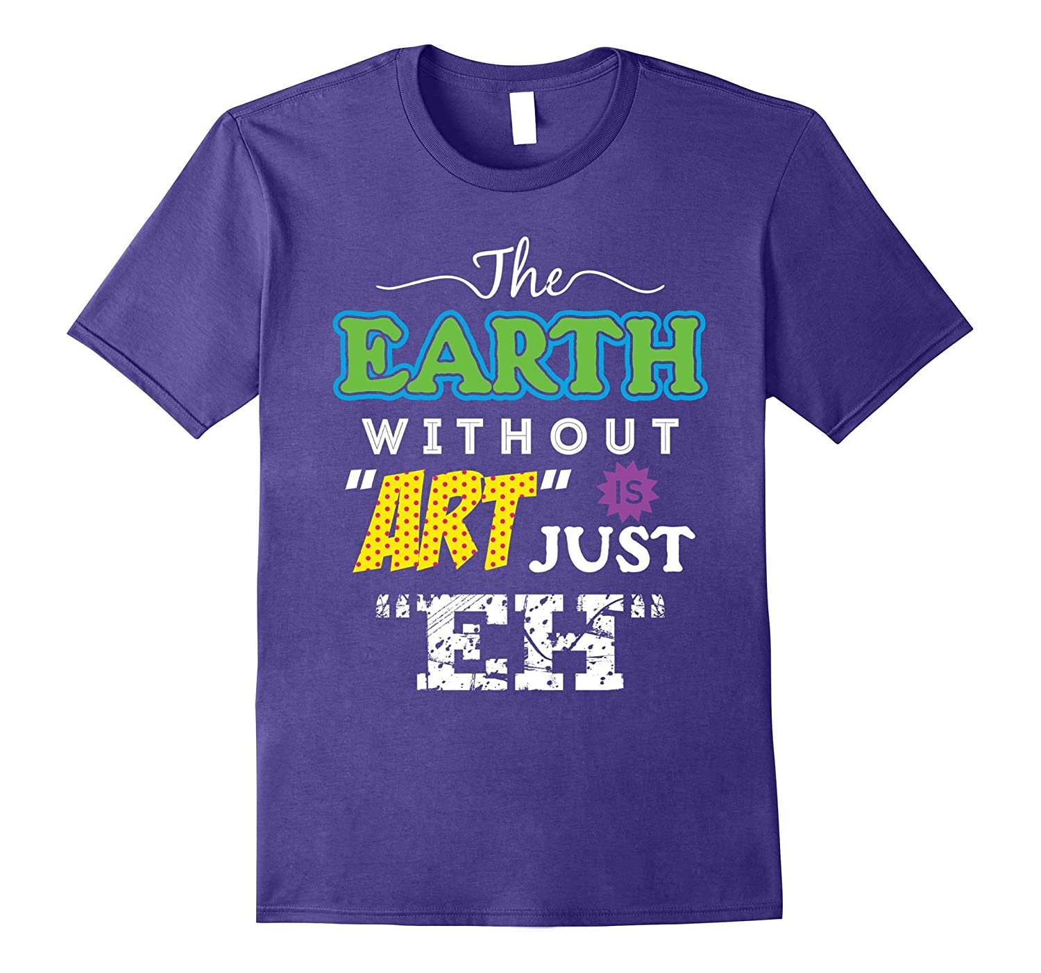 Artist Tees - The Earth Without Art Is Just Eh-Vaci