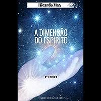 A Dimensão do Espírito: Segredos do Mundo Espiritual