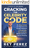 CRACKING THE CELEBRITY CODE: The Ultimate Leverage for Entrepreneurs and Business Professionals to Increase Leads, Referrals and Sales WITHOUT Spending a Dime on Advertising