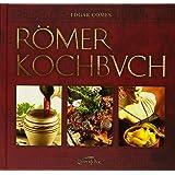 kochbuch der alten romer 200 rezepte nach apicius fur die heutige kuche umgesetzt