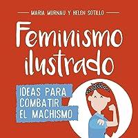 Feminismo Ilustrado: Ideas Para Combatir El