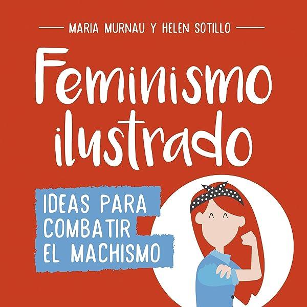Feminismo ilustrado: Ideas para combatir el machismo No ficción ilustrados: Amazon.es: Murnau, María, Sotillo, Helen: Libros