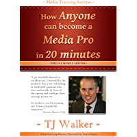 Media Training Success Special Mobile Edition: How Anyone can become a Media Pro in 20 minutes. (English Edition)