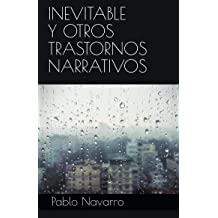 Inevitable y otros trastornos narrativos (Spanish Edition) Sep 27, 2018