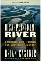 Disappointment River: Finding and Losing the Northwest Passage Kindle Edition