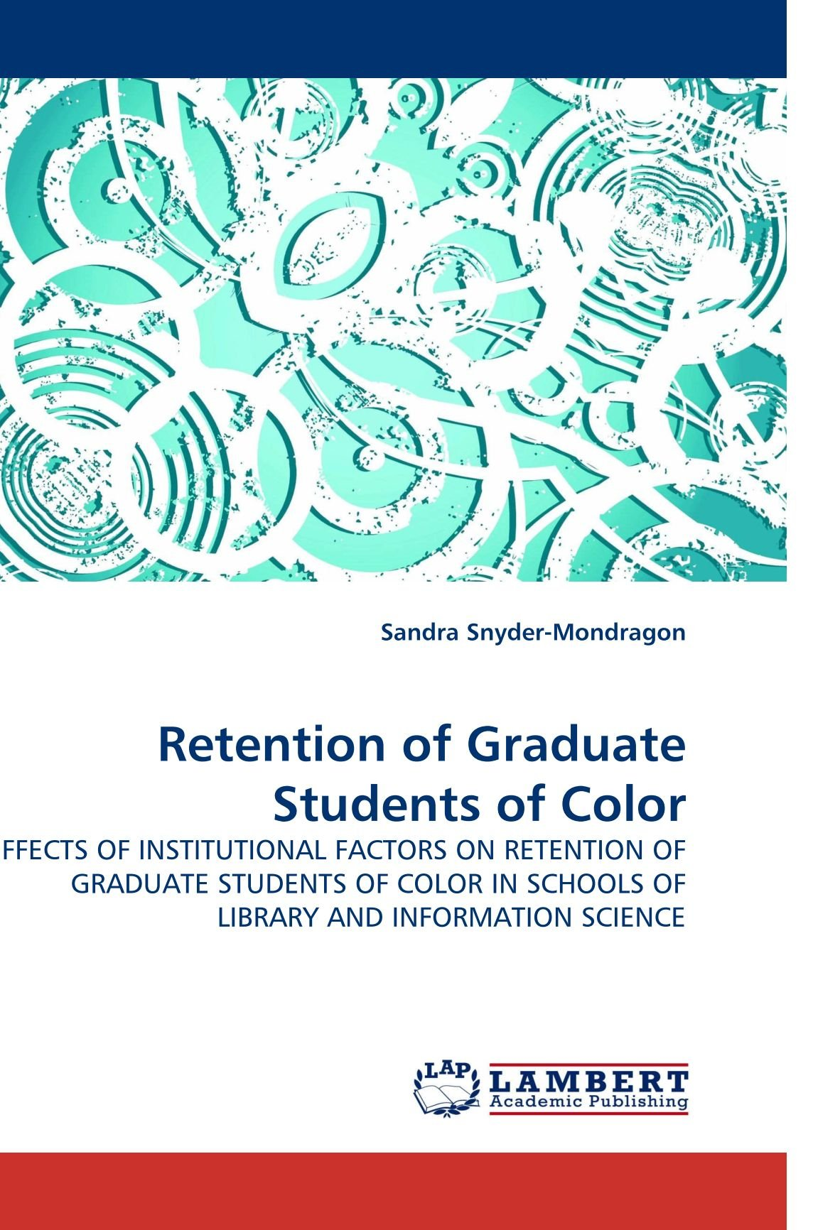 Download Retention of Graduate Students of Color: EFFECTS OF INSTITUTIONAL FACTORS ON RETENTION OF GRADUATE STUDENTS OF COLOR IN SCHOOLS OF LIBRARY AND INFORMATION SCIENCE pdf epub
