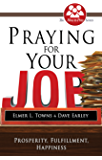 Praying for Your Job: Prosperity, Fulfillment, Happiness (How to Pray (Paperback))