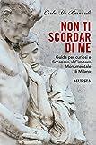 Non ti scordar di me. Guida per curiosi e ficcanaso al Cimitero Monumentale di Milano