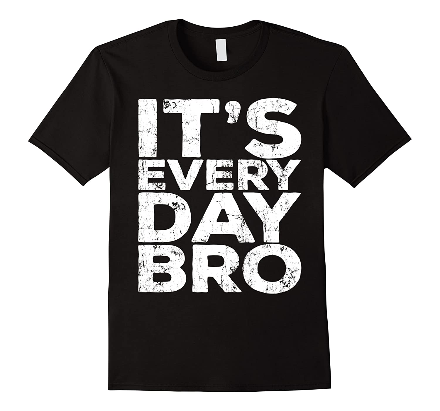 It's Everyday Bro T-Shirt Funny Party Gift Shirt-T-Shirt