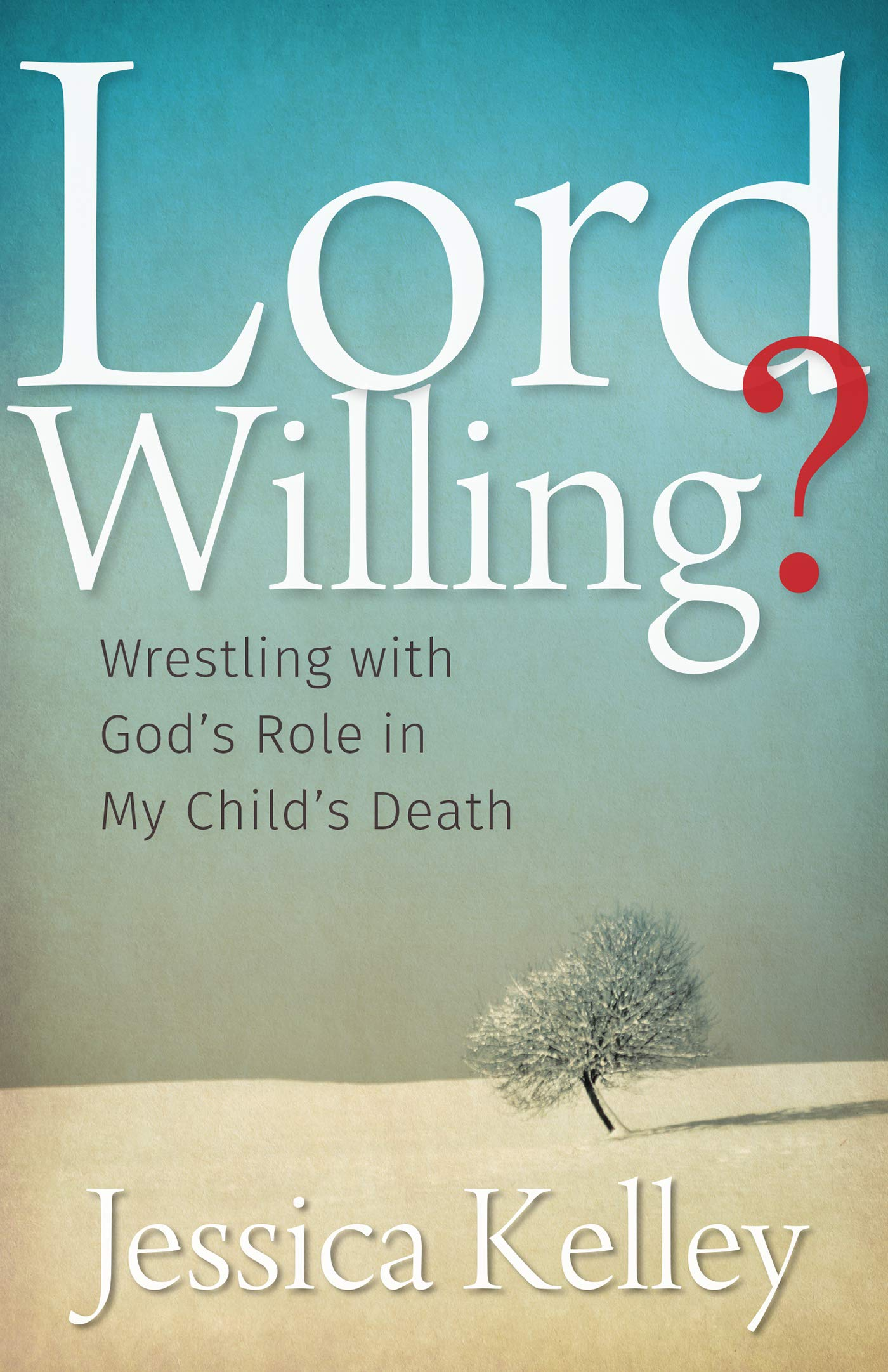 Fbas Beyond Basics Talk By Jessica >> Lord Willing Wrestling With God S Role In My Child S Death