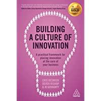 Building a Culture of Innovation: A Practical Framework for Placing Innovation at the Core of Your Business