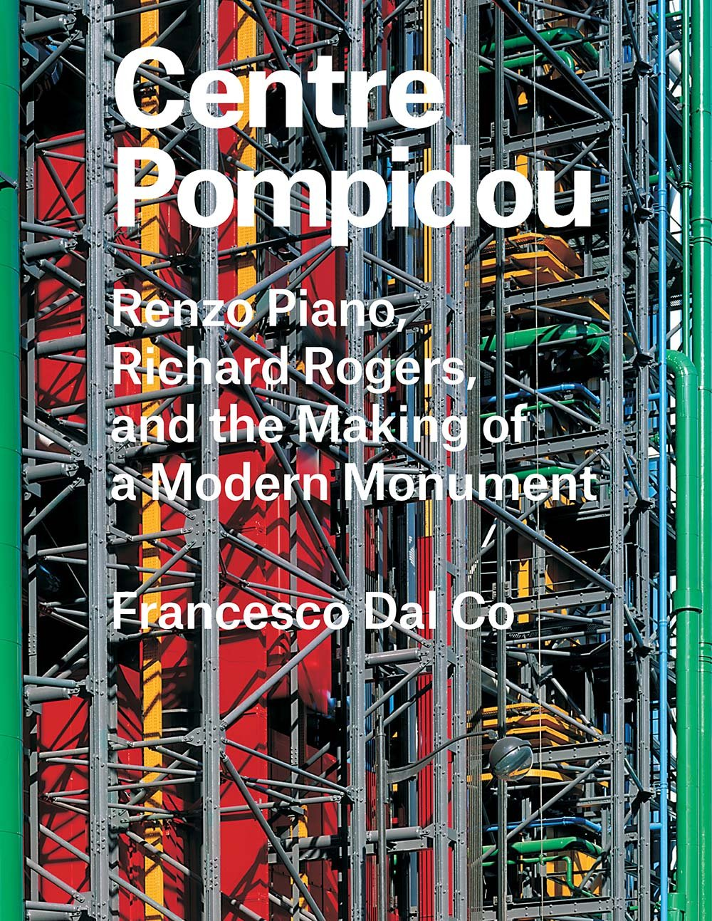 Centre Pompidou: Renzo Piano, Richard Rogers, and the Making of a Modern Monument (Great Architects/Great Buildings) PDF