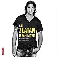 Soy Zlatan Ibrahimović [I Am Zlatan Ibrahimović]: Mi historia contada a David Lagercrantz...