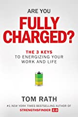Are You Fully Charged?: The 3 Keys to Energizing Your Work and Life Hardcover