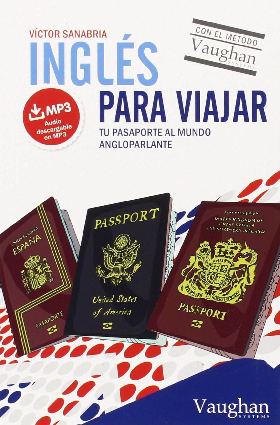 Inglés para viajar: Tu pasaporte al mundo angloparlante Tapa blanda – Audio MP3, 28 may 2015 Víctor Sanabria VAUGHAN 8416094888 Language phrasebooks