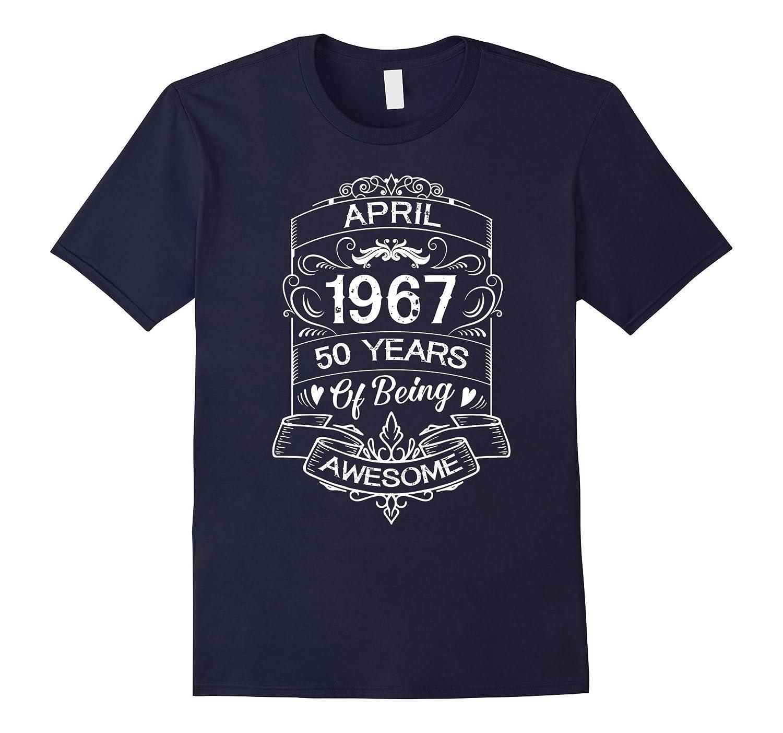 Born In April 1967 50th Birthday Age 50 T Shirt TH