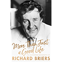 More Than Just A Good Life: The Authorised Biography of Richard Briers