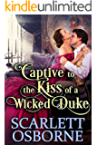 Captive to the Kiss of a Wicked Duke: A Steamy Historical Regency Romance Novel