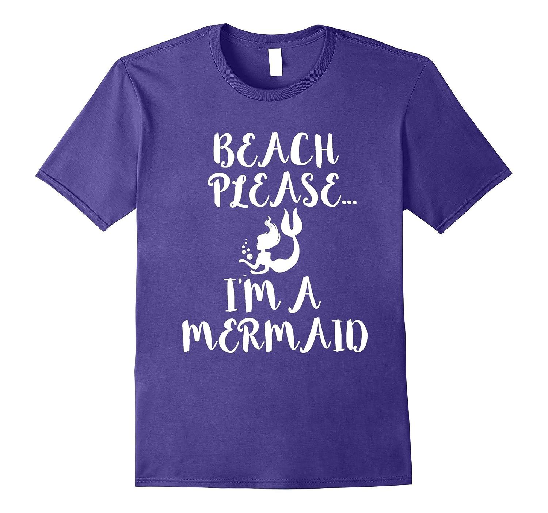 Beach Please Im a Mermaid Funny T-shirt Swim Swimmer Beach-PL