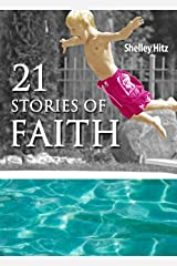 21 Stories of Faith: Real People, Real Stories, Real Faith (A Life of Faith) Kindle Edition