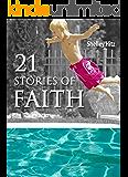 21 Stories of Faith:  Real People, Real Stories, Real Faith (A Life of Faith)
