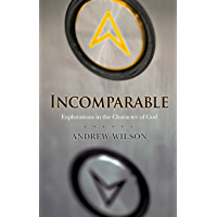 Incomparable: Explorations in the Character of God (English Edition)