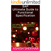 SAP Ultimate Guide to Functional Specification: Step by Step guide to writing FS in Reports - Interface - Conversions - Enhancement - Forms