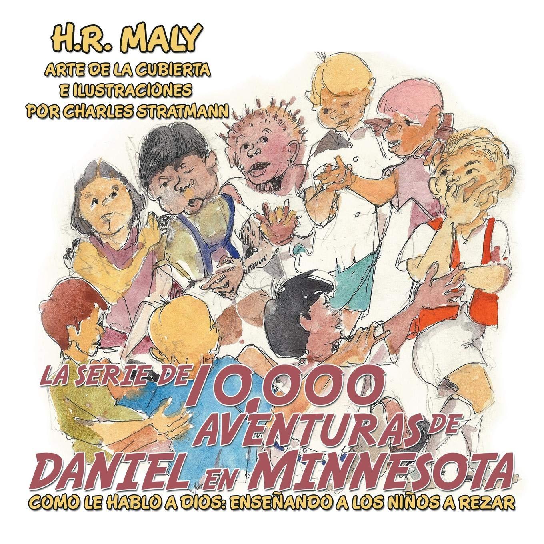 La Serie de 10, 000 Aventuras de Daniel En Minnesota: Como Le Hablo a Dios: Enseñando a Los Niños a Rezar (Spanish Edition): H R Maly: 9781982204655: ...