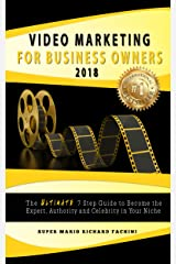 Video Marketing for Business Owners 2018: The Ultimate 7 Step Guide to Become the Expert, Authority, and Celebrity in Your Niche Kindle Edition