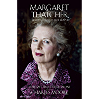 Margaret Thatcher: The Authorized Biography, Volume Three: Herself Alone (English Edition)