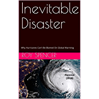 Inevitable Disaster: Why Hurricanes Can't Be Blamed On Global Warming (English Edition)