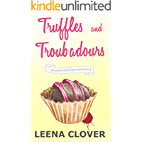 Truffles and Troubadours: A Cozy Murder Mystery (Pelican Cove Cozy Mystery Series Book 8)