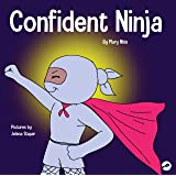 Confident Ninja: A Children's Book About Developing Self Confidence and Self Esteem (Ninja Hacks)