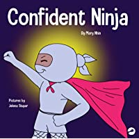 Confident Ninja: A Children's Book About Developing Self Confidence and Self Esteem (Ninja Life Hacks)